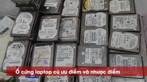Ổ cứng laptop cũ ưu điểm và nhược điểm có nên thay không?