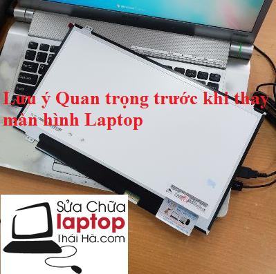 Lưu ý quan trọng khi thay màn hình cho laptop:
